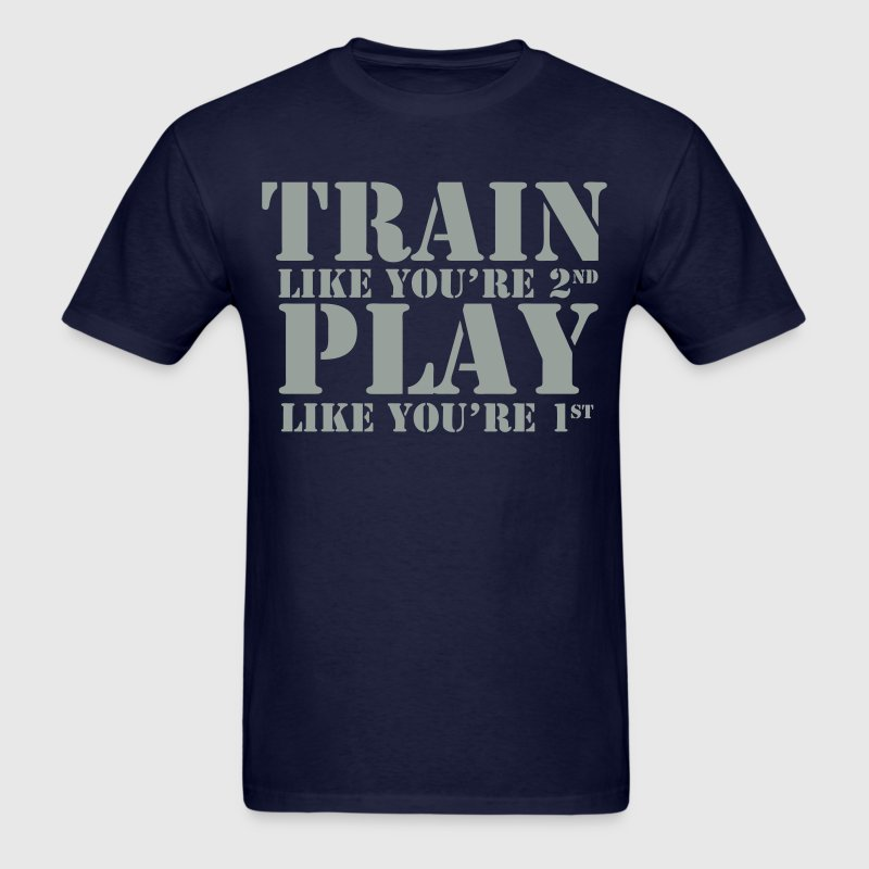 Train Like You're Second Play Like You're First  - Men's T-Shirt
