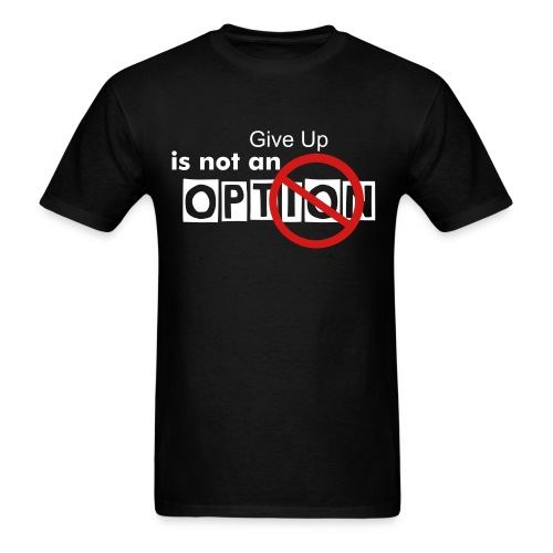 Give up is not an option - Men's T-Shirt