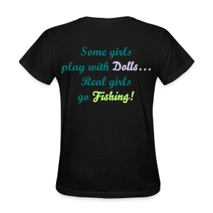 Some girls play with dolls, Real girls go fishing!  - Women's T-Shirt