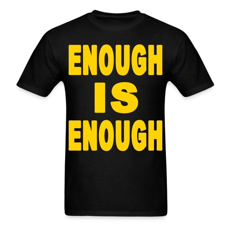 Enough Is Enough - Men's T-Shirt