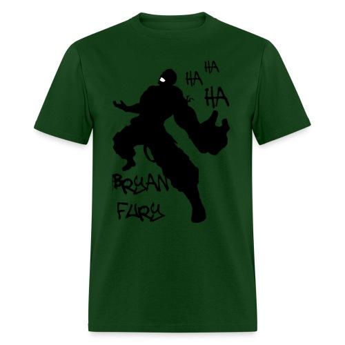 Bryan Fury Ha Ha Ha - Men's T-Shirt