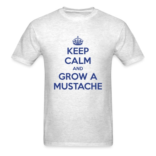 Keep Calm and Grow a Mustache  - Men's T-Shirt
