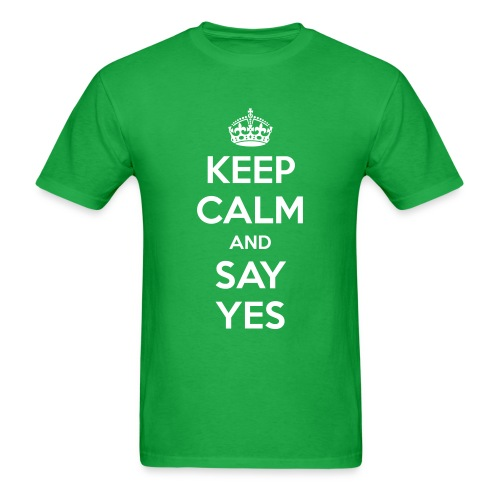 Keep Calm and Say Yes  - Men's T-Shirt
