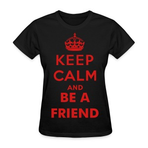 Be A Friend Shirt - Womens - Women's T-Shirt