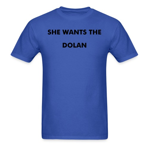 She Wants The DOLAN - Men's T-Shirt
