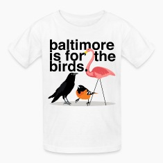 Baltimore is for the Birds, This Shirt is for Kids