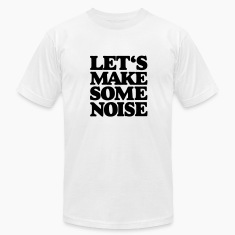 Let's make some noise t-shirt