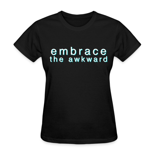 laaadies 'embrace the awkward' black tee - Women's T-Shirt