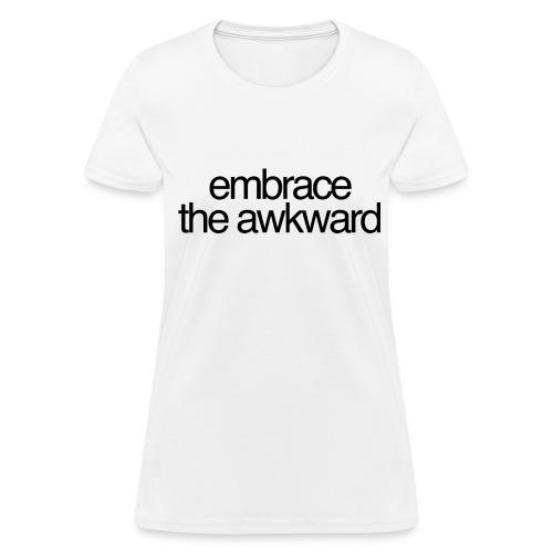 laaaaadies 'embrace the awkward' white tee - Women's T-Shirt