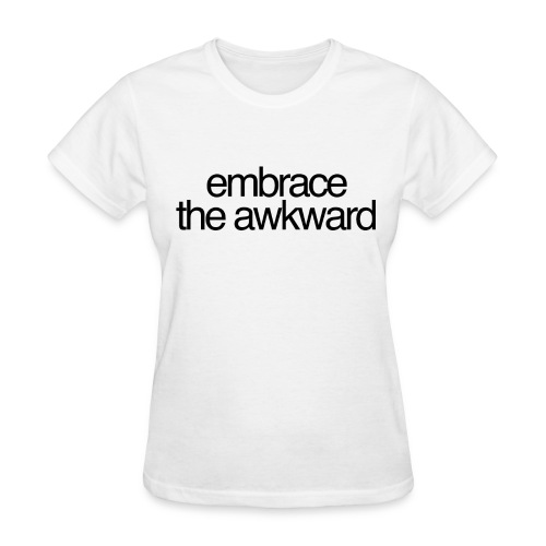 laaaaadies 'embrace the awkward' white tee - Women's T-Shirt