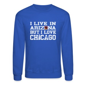 Live Arizona Love Chicago - Crewneck Sweatshirt