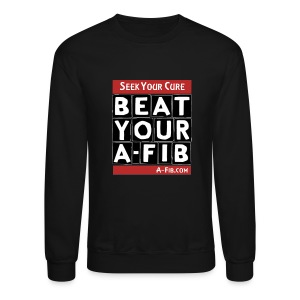 Seek Your Cure Beat Your A-Fib~ - Crewneck Sweatshirt