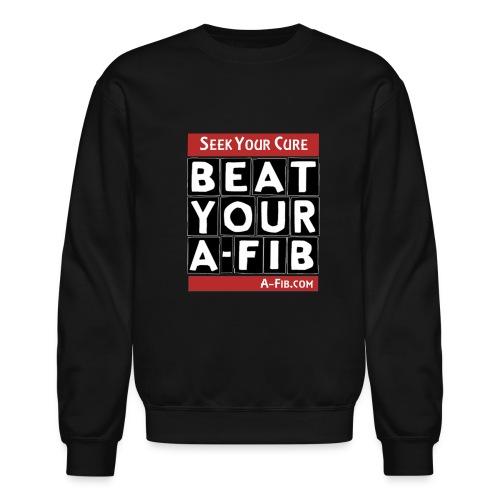 Seek Your Cure Beat Your A-Fib~ - Crewneck Sweatshirt