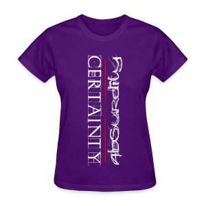 Womens Certainty/Absurdity T-Shirt - White Letters - Women's T-Shirt