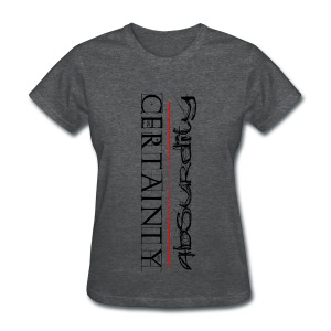 Womens Certainty/Absurdity T-Shirt - Black Letters - Women's T-Shirt