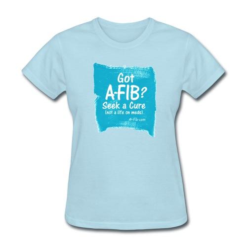 You can Beat Your A-Fib: Seek Your Cure:  - Women's T-Shirt