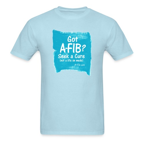 Got A-Fib? Seek a Cure (not a life on meds) - Men's T-Shirt