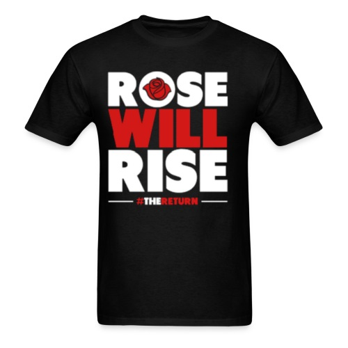 Rose Will Rise - Men's T-Shirt