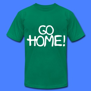 Go Home! T-Shirts - Men's T-Shirt by American Apparel