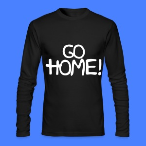 Go Home! Long Sleeve Shirts - Men's Long Sleeve T-Shirt by Next Level