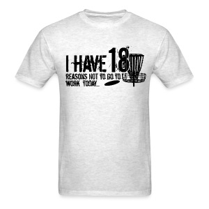 I Have 18 Reasons NOT to go to Work Today - Adult Disc Golf Shirt - Men's T-Shirt