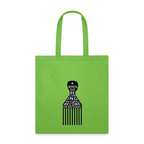 LIGHT GREEN: When Did Becoming Natural Become Un-Natural - Tote Bag