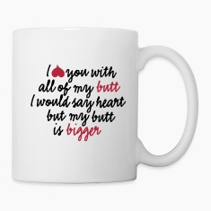 I love you with all of my butt I would say heart Bottles & Mugs