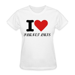 I love planet luis t-shirts - Women's T-Shirt