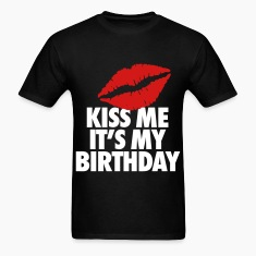 Kiss Me It's My Birthday T-Shirts