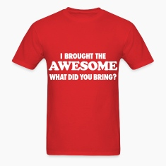 I Brought The Awesome What Did You Bring T-Shirts