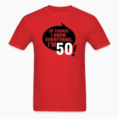 Of course I know everything, I'm 50 T-Shirts