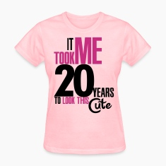 It took me 20 years to look this cute Women's T-Shirts