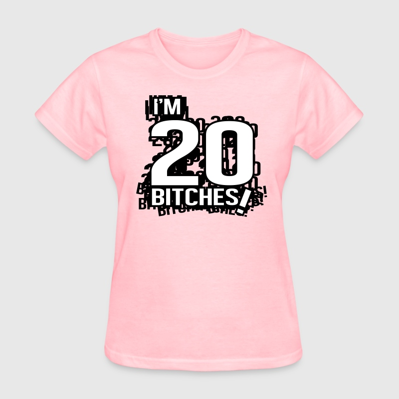 I'm 20 bitches! Women's T-Shirts - Women's T-Shirt