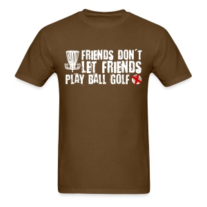 Friends Don't Let Friends Play Ball Golf Disc Golfer Shirt - Men's T-Shirt