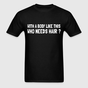 whit a body like this who needs hair - Men's T-Shirt