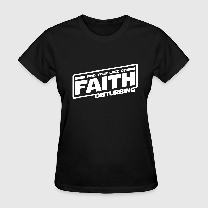 I Find Your Lack Of Faith Disturbing - Women's T-Shirt