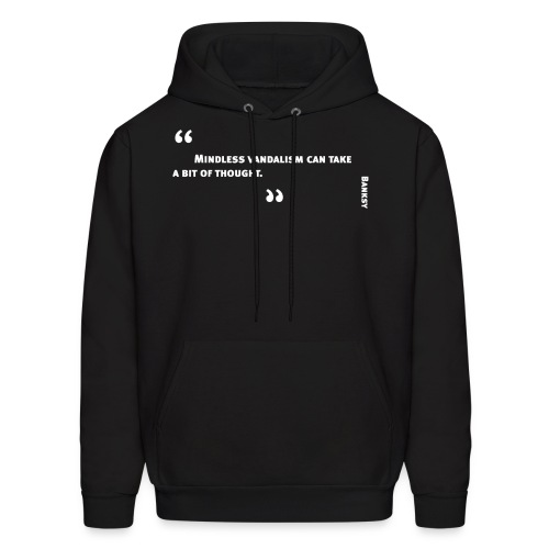 Banksy Quote - Mindless Vandalism Can Take a Bit of Thought - Men's Hoodie
