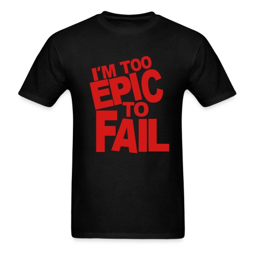 I'm too Epic to Fail (Guys) - Men's T-Shirt