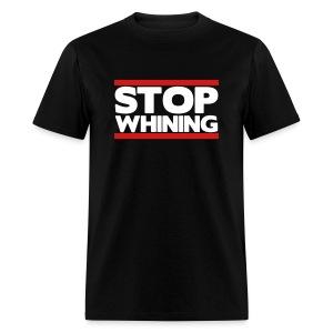 Stop Whining - Men's T-Shirt