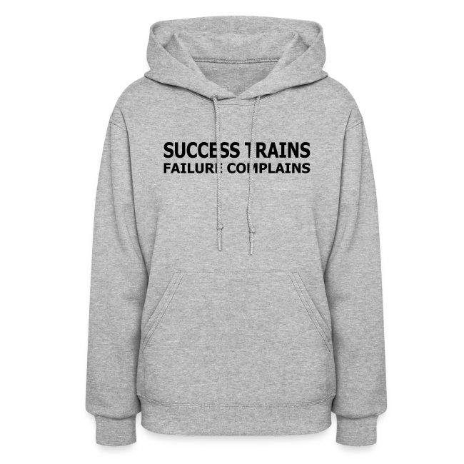Success Trains Failure Complains Women's Hoodie