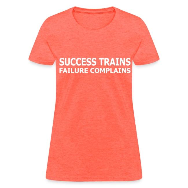 Success Trains Failure Complains Women's Standard T-Shirt