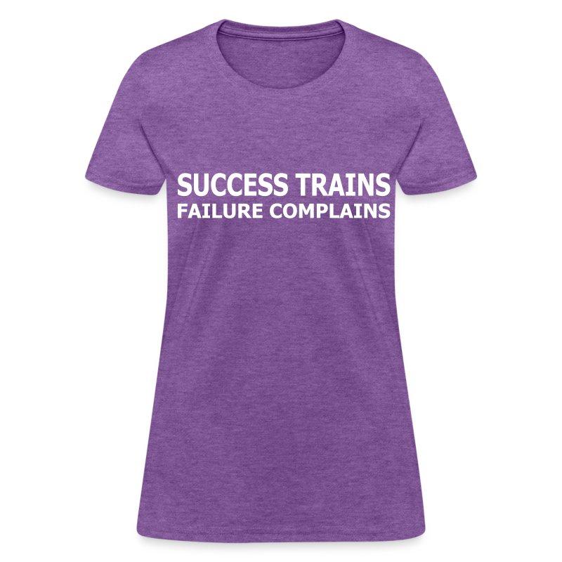Success Trains Failure Complains Women's Standard T-Shirt - Women's T-Shirt