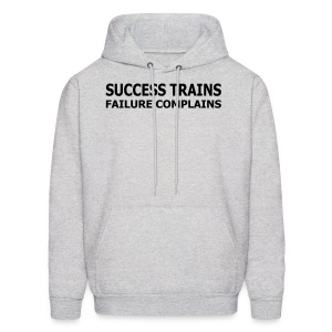 Success Trains Failure Complains Men's Hoodie - Men's Hoodie