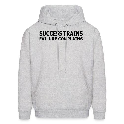 Success Trains Failure Complains Men's Hoodie - Men's Hoodie
