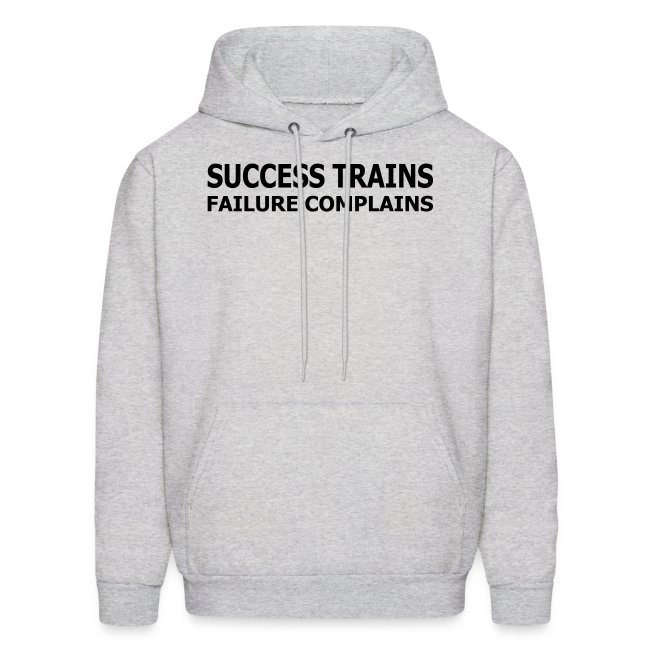 Success Trains Failure Complains Men's Hoodie
