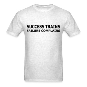 Success Trains Failure Complains Men's Standard T-Shirt - Men's T-Shirt