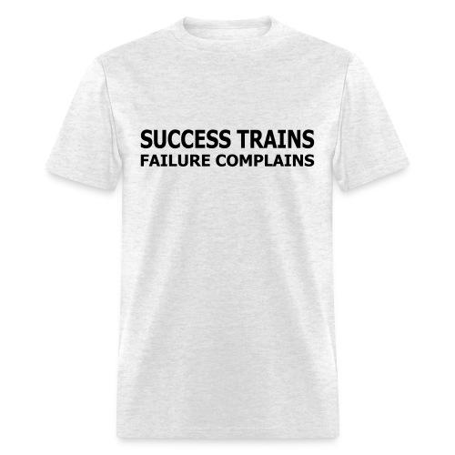 Success Trains Failure Complains Men's Standard T-Shirt - Men's T-Shirt