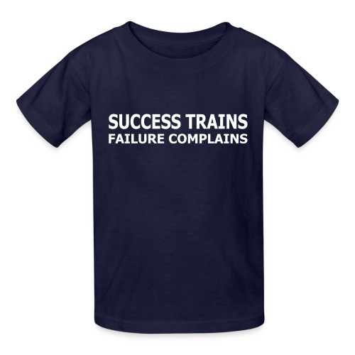 Success Trains Failure Complains Kid's T-Shirt - Kids' T-Shirt