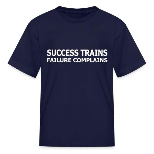 Success Trains Failure Complains Kid's T-Shirt - Kids' T-Shirt