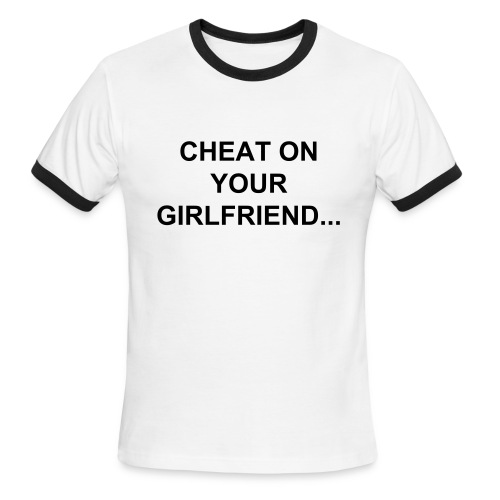 Men's Ringer T-Shirt - YOUR,TEE,ON,GIRLFRIEND,CHEAT,AWESOME